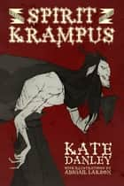 The Spirit of Krampus - Illustrated ebook by Kate Danley