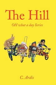 The Hill - OH what a day Series ebook by C. Ardis