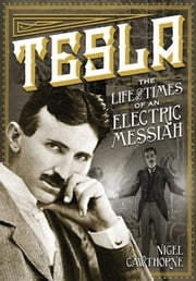 Tesla: The Life and Times of an Electric Messiah ebook by Kobo.Web.Store.Products.Fields.ContributorFieldViewModel