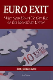 Euro Exit - Why (and How) To Get Rid of the Monetary Union ebook by Jean-Jacques Rosa