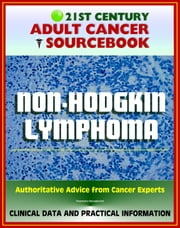 21st Century Adult Cancer Sourcebook: Non-Hodgkin Lymphoma (NHL) including Burkitt Lymphoma and Others - Clinical Data for Patients, Families, and Physicians ebook by Progressive Management