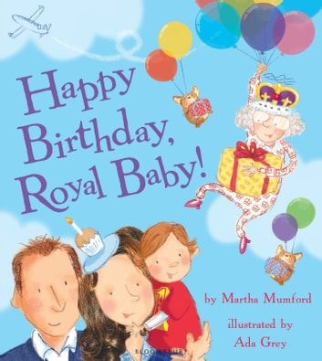 Happy Birthday, Royal Baby! ebook by Martha Mumford