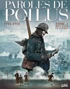 Paroles de Poilus T02 - 1914-1918 - Mon Papa en guerre 電子書 by Collectif