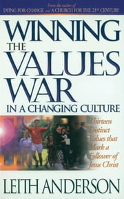 Winning the Values War in a Changing Culture ebook by Leith Anderson