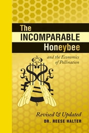 The Incomparable Honeybee & the Economics of Pollination - Revised & Updated ebook by Reese Halter