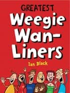 Greatest Weegie Wan-Liners ebook by Ian Black
