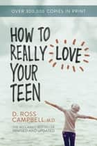 How to Really Love Your Teen eBook by Ross Campbell