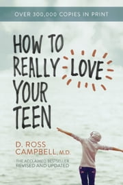 How to Really Love Your Teen ebook by D. Ross Campbell