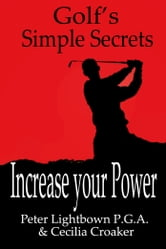 Golf's Simple Secrets: Increase Your Power ebook by Peter Lightbown