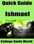 Quick Guide: Ishmael ebook by College Guide World