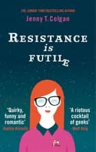Resistance Is Futile ebook by Jenny T. Colgan