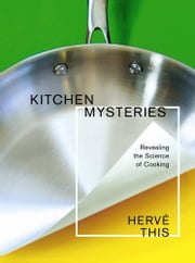 Kitchen Mysteries - Revealing the Science of Cooking ebook by Herve This,Jody Gladding