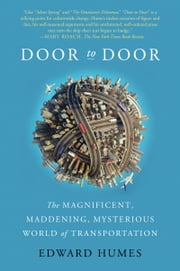 Door to Door - The Magnificent, Maddening, Mysterious World of Transportation eBook by Edward Humes