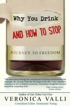 Why you drink and How to stop - Journey to Freedom ebook by Veronica Valli