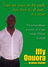 There are cows on the pitch, they think it's all over…it is now! ebook by Iffy Onuora; Graham Clutton