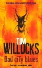 Bad City Blues ebook by Tim Willocks
