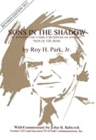 Sons In The Shadow: Surviving the Family Busines As an SOB (Son of the Boss) Revised 2012 Edition ebook by Roy H. Park, Jr.