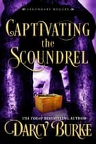Captivating the Scoundrel ebook by Darcy Burke