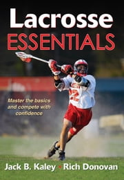 Lacrosse Essentials ebook by Jack Kaley,Richard Donovan