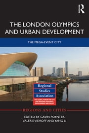 The London Olympics and Urban Development - The Mega-Event City ebook by Gavin Poynter,Valerie Viehoff,Yang Li