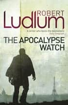 The Apocalypse Watch ebook by
