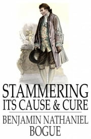 Stammering - Its Cause and Cure ebook by Benjamin Nathaniel Bogue