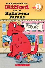 Scholastic Reader Level 1: Clifford and the Halloween Parade ebook by Norman Bridwell