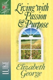 Living with Passion and Purpose - Luke ebook by Elizabeth George