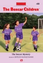 The Soccer Mystery ebook by Charles Tang, Gertrude Chandler Warner