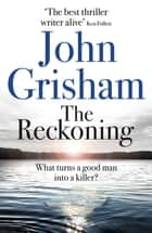 The Reckoning - The Sunday Times Number One Bestseller 電子書 by John Grisham