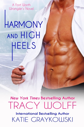 Harmony and High Heels The Fort Worth Wrangler Book 2 ebook by Katie Graykowski,Tracy Wolff