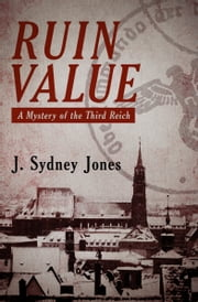 Ruin Value - A Mystery of the Third Reich ebook by J. Sydney Jones