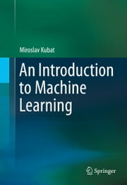 An Introduction to Machine Learning ebook by Miroslav Kubat