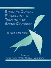 Effective Clinical Practice in the Treatment of Eating Disorders - The Heart of the Matter ebook by Margo Maine,William N. Davis,Jane Shure
