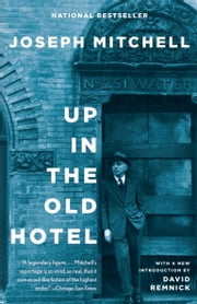Up in the Old Hotel ebook by Joseph Mitchell,David Remnick