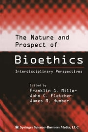 The Nature and Prospect of Bioethics - Interdisciplinary Perspectives ebook by Franklin G. Miller,John C. Fletcher,James M. Humber