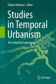 Studies in Temporal Urbanism - The urbanTick Experiment ebook by