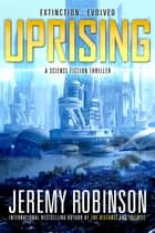 Uprising: A Science Fiction Thriller ebook by Jeremy Robinson