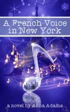 A French Voice in New York - The French Girl Series ebook by Anna Adams