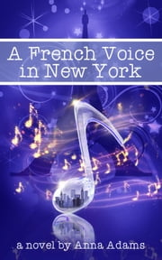 A French Voice in New York - The French Girl Series, #5 ebook by anna adams