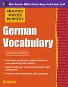 Practice Makes Perfect German Vocabulary ebook by Ed Swick
