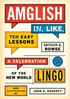 Amglish, in Like, Ten Easy Lessons ebook by John G. Doherty,Arthur E. Rowse