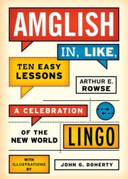 Amglish, in Like, Ten Easy Lessons - A Celebration of the New World Lingo ebook by John G. Doherty,Arthur E. Rowse