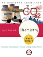 Chemistry Made Simple - A Complete Introduction to the Basic Building Blocks of Matter ebook by John T. Moore, Ed.D.
