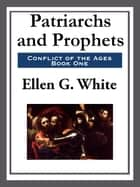 Patriarchs and Prophets ebook by Ellen G. White