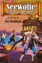 Seewölfe - Piraten der Weltmeere 311 - Der Bordhund ebook by Burt Frederick