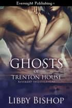 Ghosts of Trenton House ebook by Libby Bishop