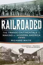 Railroaded: The Transcontinentals and the Making of Modern America 電子書 by Richard White