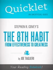 Quicklet on Stephen R. Covey's The 8th Habit: From Effectiveness to Greatness (CliffsNotes-like Book Summary): Chapter-By-Chapter Commentary & Summary ebook by Joseph  Taglieri
