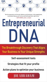 Entrepreneurial DNA: The Breakthrough Discovery that Aligns Your Business to Your Unique Strengths ebook by Abraham